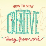 How to Stay Creative Away from Work